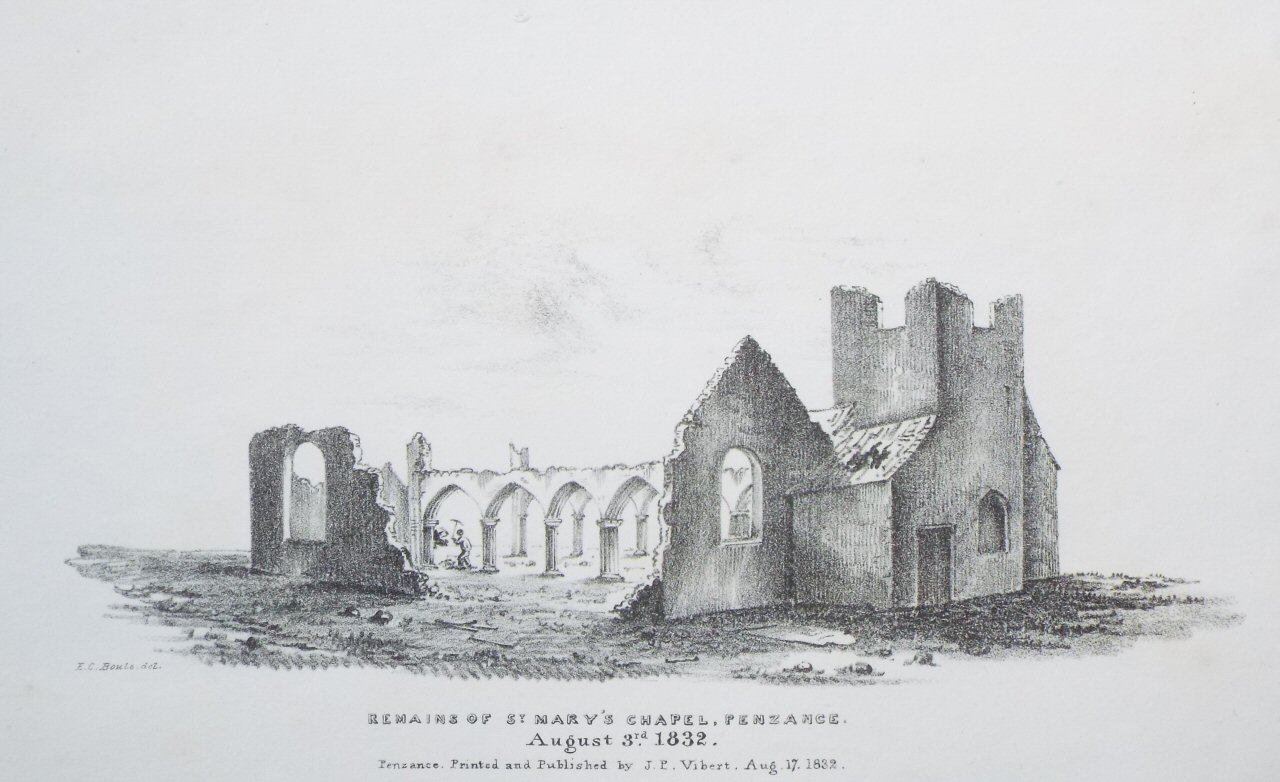 Lithograph - Remains of St. Mary's Chapel, Penzance. August 3rd. 1832. - Boule