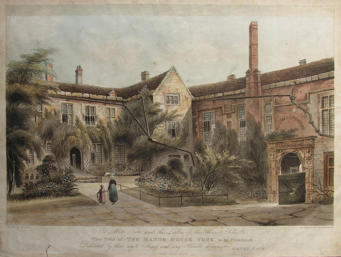 Aquatint - To Miss Tate, and the Ladies of the Manor School, This Print of The Manor House, York, is by Permission Dedicated, by their much Obliged and very Humble Servant Henry Cave. - Sutherland